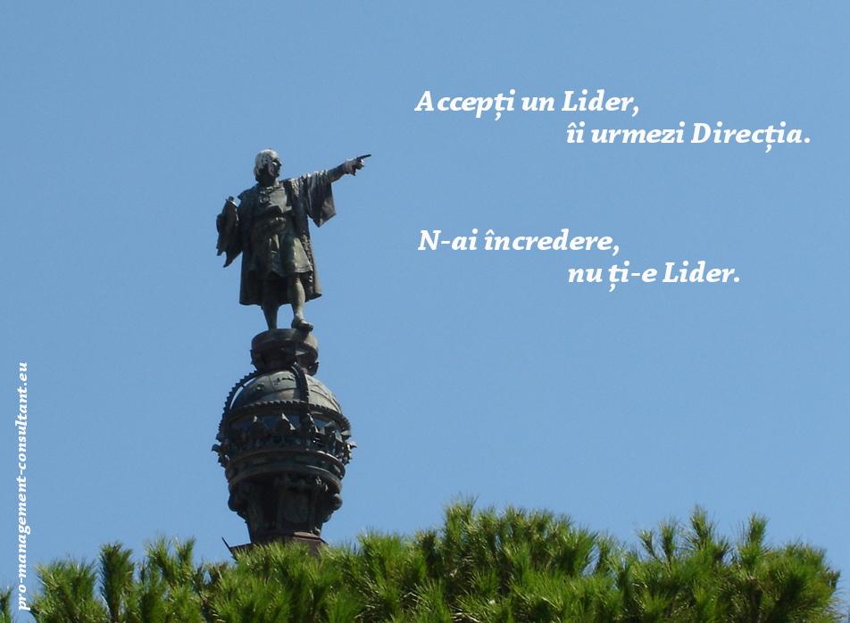 Accepti un Lider, ii urmezi Directia. N-ai incredere, nu ti-e Lider.